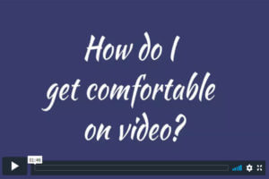How do I get comfortable on video?