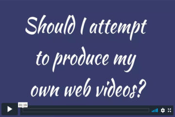 Should I attempt to produce my own web videos?