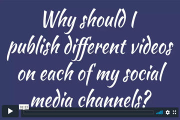 Why should I publish different videos on each of my social media channels?